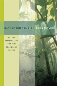 Dark Green Religion: Nature Spirituality and the Planetary Future